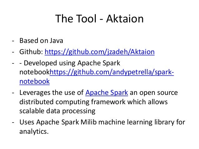 The Tool - Aktaion - Based on Java - Github: https://github.com/jzadeh/Aktaion - - Developed using Apache Spark notebookht...