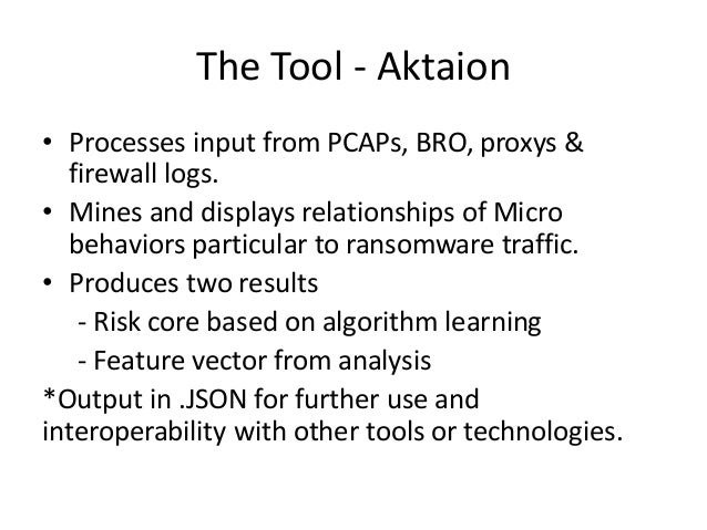 The Tool - Aktaion • Processes input from PCAPs, BRO, proxys & firewall logs. • Mines and displays relationships of Micro ...