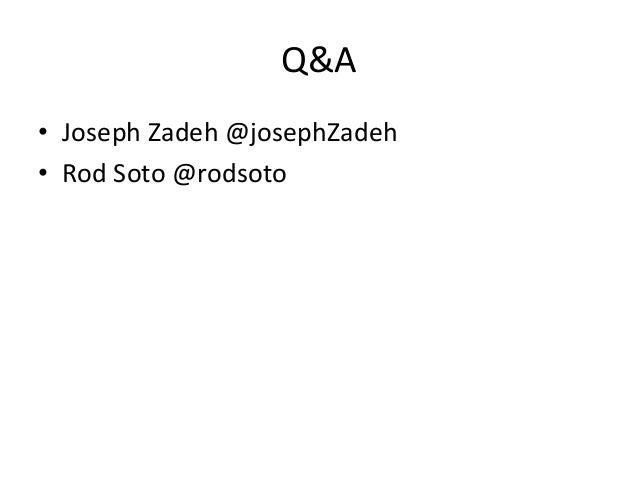Q&A • Joseph Zadeh @josephZadeh • Rod Soto @rodsoto