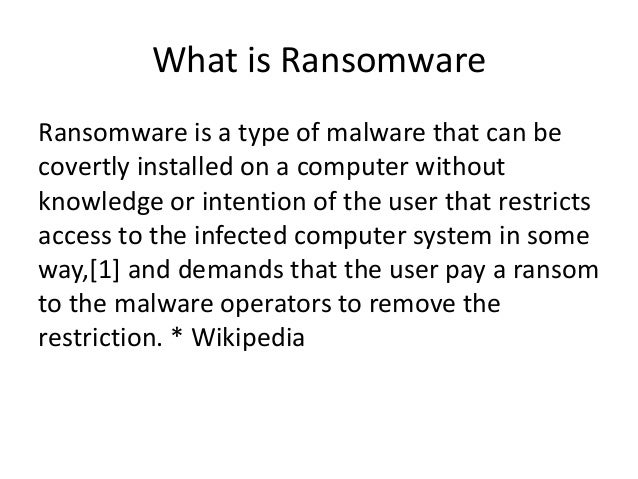 What is Ransomware Ransomware is a type of malware that can be covertly installed on a computer without knowledge or inten...