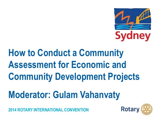 2014 ROTARY INTERNATIONAL CONVENTION How to Conduct a Community Assessment for Economic and Community Development Projects...
