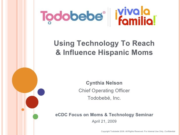Copyright Todobebé 2009. All Rights Reserved. For Internal Use Only. Confidential eCDC Focus on Moms & Technology Seminar ...