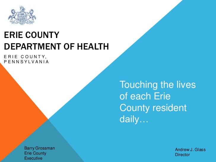 ERIE COUNTYDEPARTMENT OF HEALTHE R I E C O U N T Y,P E N N S Y LVA N I A                          Touching the lives      ...