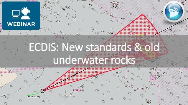 ECDIS: New standards & old underwater rocks