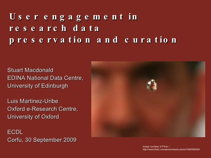User engagement in research data preservation and curation Stuart Macdonald  EDINA National Data Centre,  University of Ed...