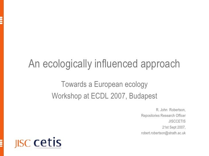 An ecologically influenced approach        Towards a European ecology      Workshop at ECDL 2007, Budapest                ...