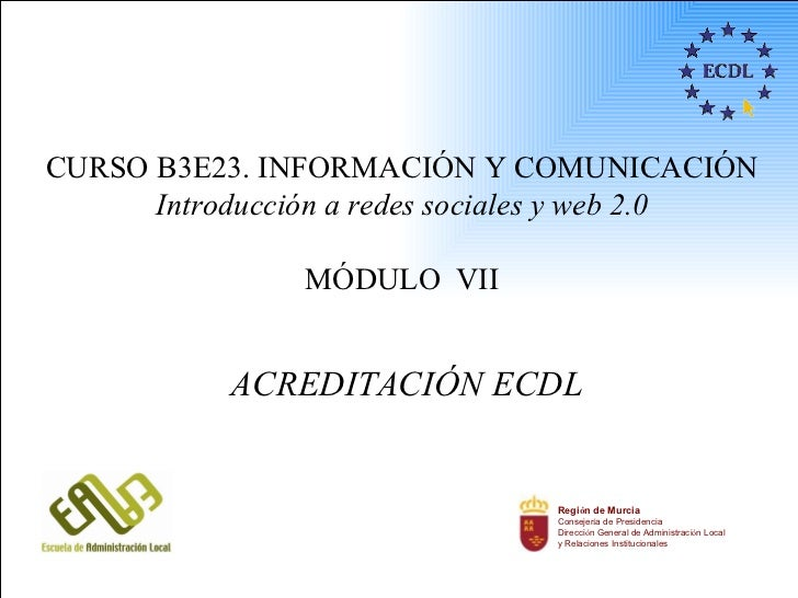 CURSO B3E23. INFORMACIÓN Y COMUNICACIÓN      Introducción a redes sociales y web 2.0                MÓDULO VII           A...