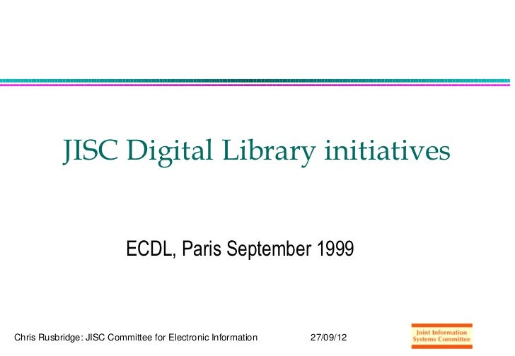 JISC Digital Library initiatives                          ECDL, Paris September 1999Chris Rusbridge: JISC Committee for El...