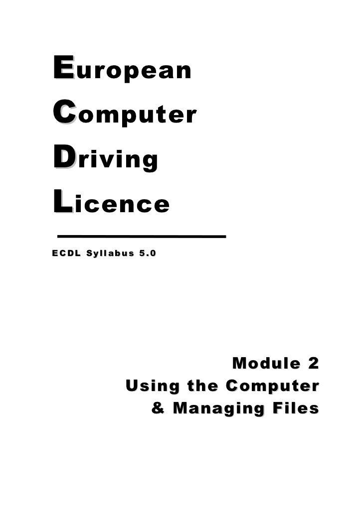 E uropeanC omputerD rivingL icenceECDL Syllabus 5.0                     Module 2           Using the Computer             ...