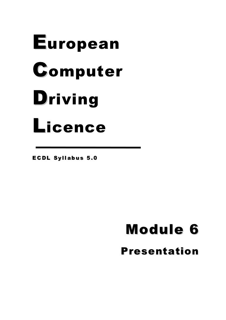 E uropeanC omputerD rivingL icenceECDL Syllabus 5.0                    Module 6                    Presentation