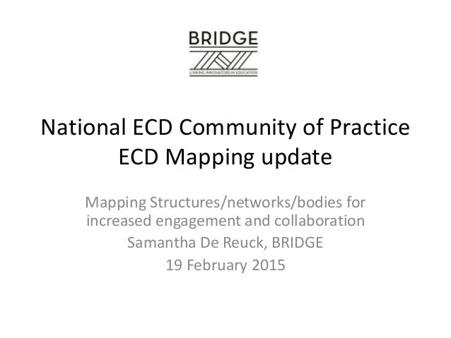 National ECD Community of Practice ECD Mapping update Mapping Structures/networks/bodies for increased engagement and coll...