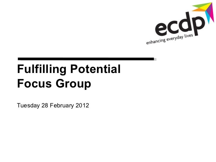Fulfilling Potential  Focus Group  Tuesday 28 February 2012