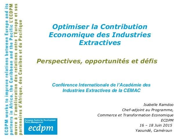Perspectives, opportunités et défis Isabelle Ramdoo Chef-adjoint au Programme, Commerce et Transformation Economique ECDPM...