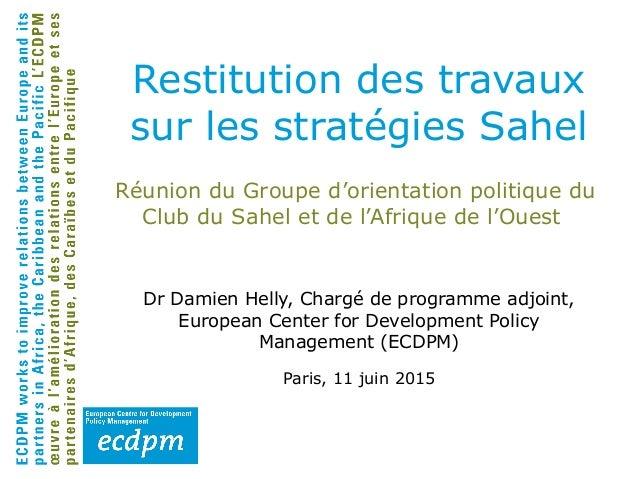 Réunion du Groupe d'orientation politique du Club du Sahel et de l'Afrique de l'Ouest Dr Damien Helly, Chargé de programme...