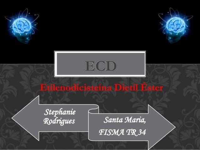 ECD Etilenodicisteína Dietil Éster Stephanie Rodrigues Santa Maria, FISMA TR 34
