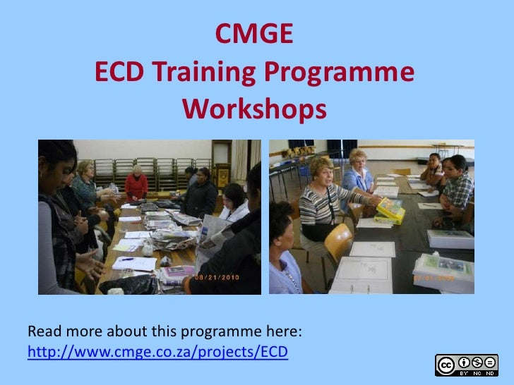 CMGE ECD Training ProgrammeWorkshops<br />Read more about this programme here:  http://www.cmge.co.za/projects/ECD<br />