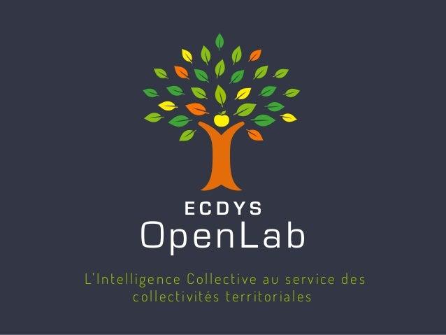 E C D Y S OpenLab E C D Y S OpenLab L'Intelligence Collective au service des collectivités territoriales