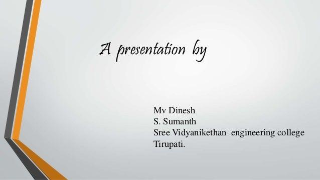 Mv Dinesh S. Sumanth Sree Vidyanikethan engineering college Tirupati. A presentation by