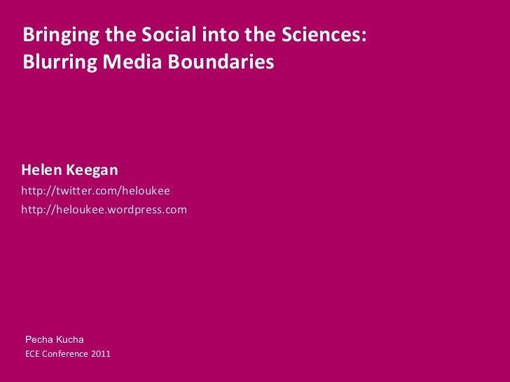 Helen Keegan http://twitter.com/heloukee http://heloukee.wordpress.com Bringing the Social into the Sciences: Blurring Med...