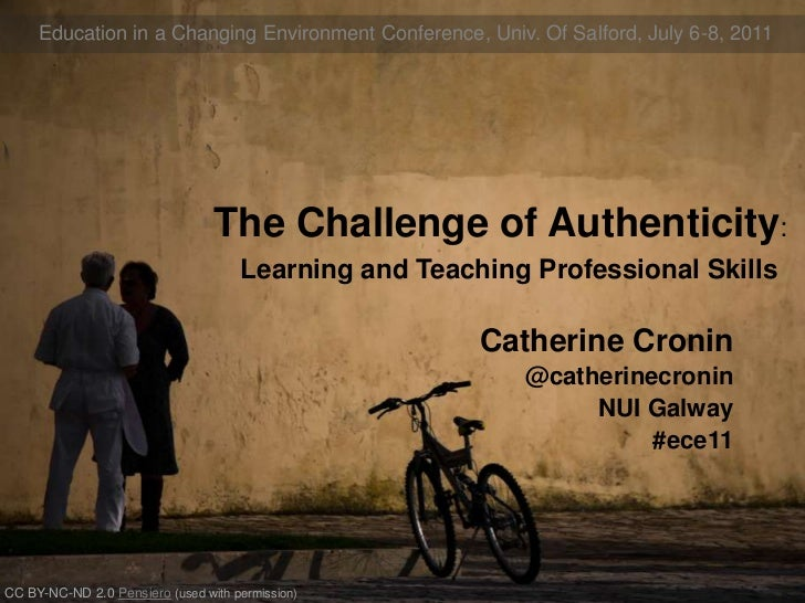 Education in a Changing Environment Conference, Univ. Of Salford, July 6-8, 2011<br />The Challenge of Authenticity:<br />...