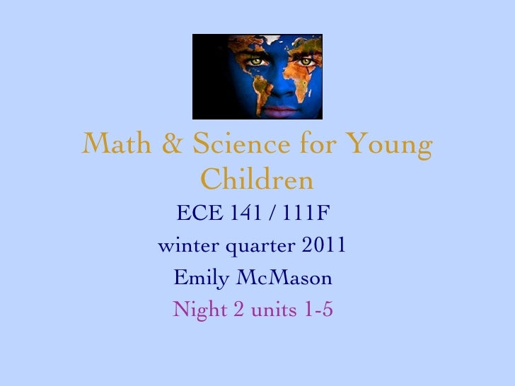 Math & Science for Young Children ECE 141 / 111F winter quarter 2011 Emily McMason Night 2 units 1-5