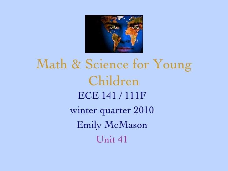 Math & Science for Young Children ECE 141 / 111F winter quarter 2010 Emily McMason Unit 41