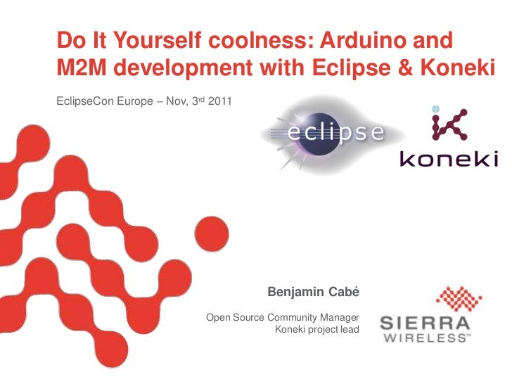 Do It Yourself coolness: Arduino and              M2M development with Eclipse & Koneki              EclipseCon Europe – N...