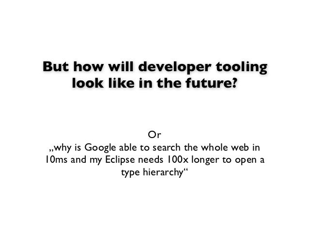 """But how will developer tooling    look like in the future?                       Or """"why is Google able to search the whol..."""