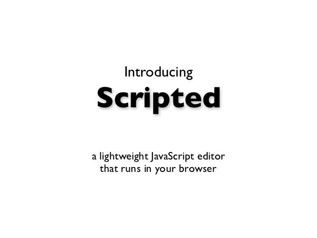 IntroducingScripteda lightweight JavaScript editor  that runs in your browser