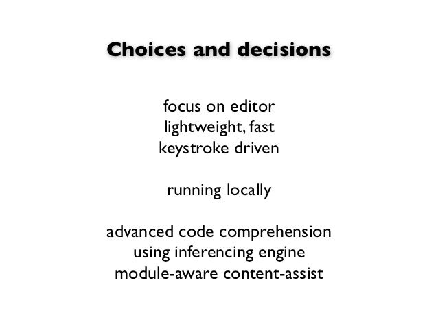 Choices and decisions       focus on editor       lightweight, fast      keystroke driven       running locallyadvanced co...