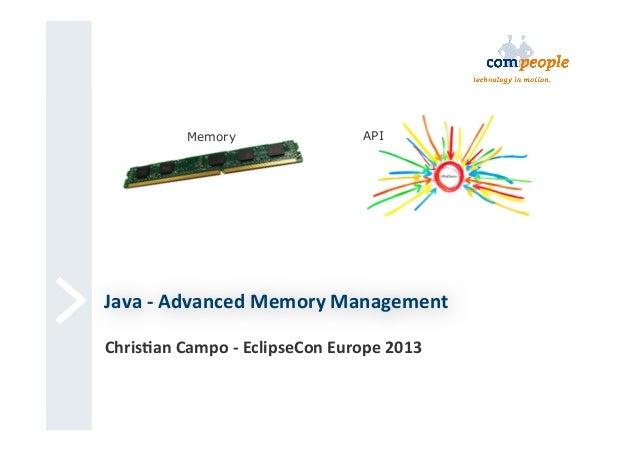 Memory  API  Java  -‐  Advanced  Memory  Management   Chris6an  Campo  -‐  EclipseCon  Europe  2013...