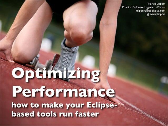 Martin Lippert  Principal Software Engineer - Pivotal  mlippert@gopivotal.com  @martinlippert  Optimizing  Performance...