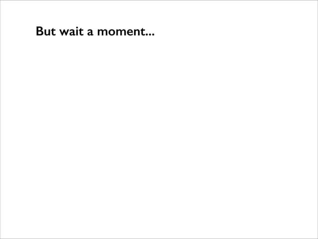 But wait a moment...