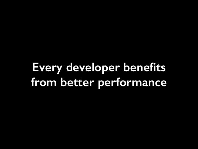 Every developer benefits from better performance