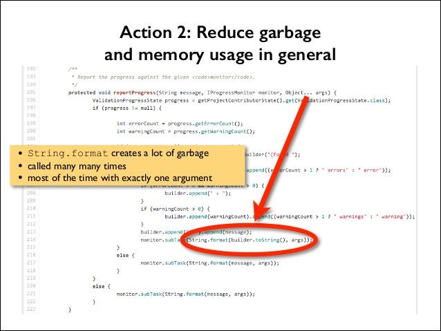 Action 2: Reduce garbage and memory usage in general  • • •  String.format creates a lot of garbage   called many many ti...