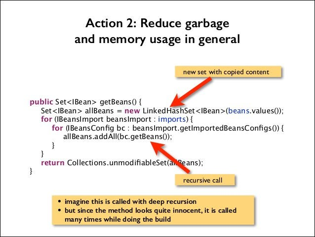 Action 2: Reduce garbage and memory usage in general new set with copied content            public Set<IBean> getBeans() {...
