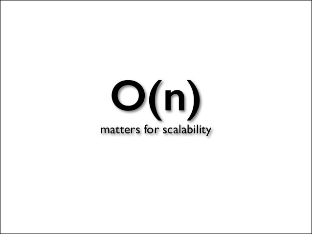 O(n) matters for scalability