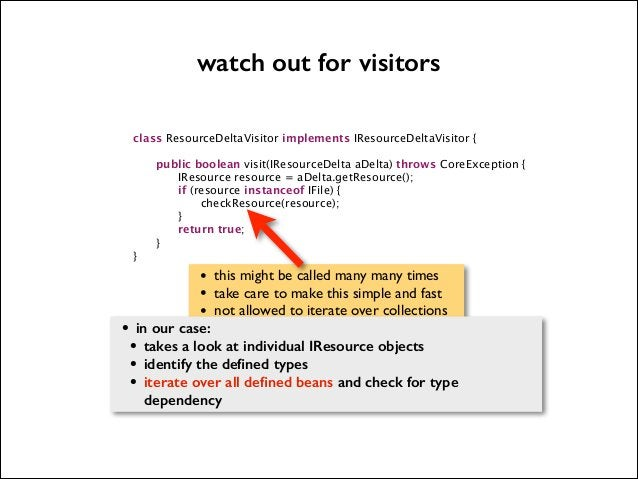 watch out for visitors   class ResourceDeltaVisitor implements IResourceDeltaVisitor {                  }  !  •  public bo...