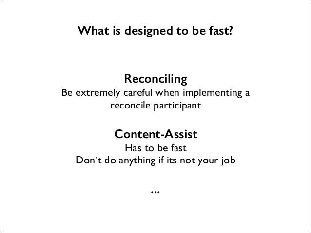 What is designed to be fast?  Reconciling  Be extremely careful when implementing a reconcile participant  !  Content-Ass...