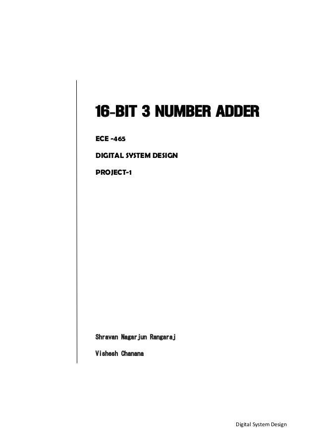 Digital System Design 16-BIT 3 NUMBER ADDER ECE -465 DIGITAL SYSTEM DESIGN PROJECT-1 Shravan Nagarjun Rangaraj Vishesh Cha...