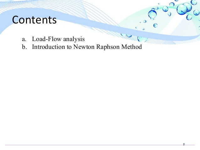 load flow analysis Introduction •a power flow study (load-flow study) is a steady-state analysis whose target is to determine the voltages, currents, and real and reactive power flows in a system.