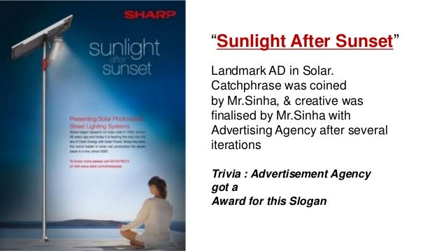 """Sunlight After Sunset"" Landmark AD in Solar. Catchphrase was coined by Mr.Sinha, & creative was finalised by Mr.Sinha wit..."