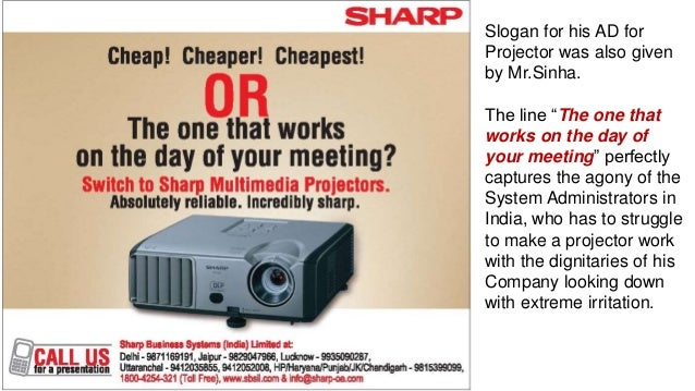 """Slogan for his AD for Projector was also given by Mr.Sinha. The line """"The one that works on the day of your meeting"""" perfe..."""