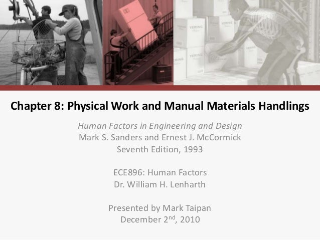 Chapter 8: Physical Work and Manual Materials Handlings Human Factors in Engineering and Design Mark S. Sanders and Ernest...