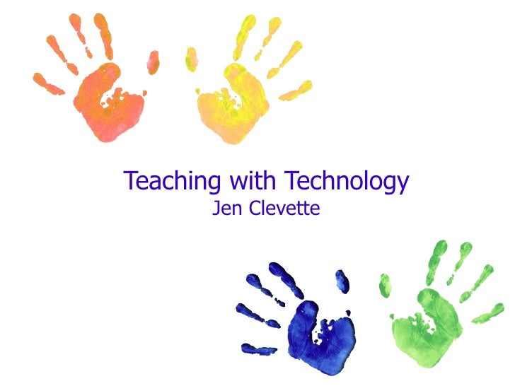 Teaching with Technology Jen Clevette