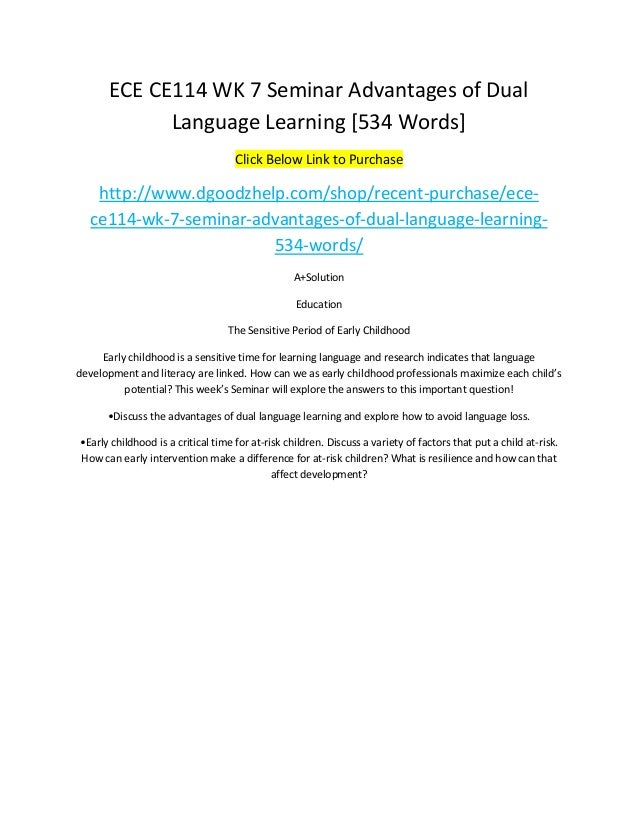 ECE CE114 WK 7 Seminar Advantages of Dual Language Learning [534 Words] Click Below Link to Purchase http://www.dgoodzhelp...