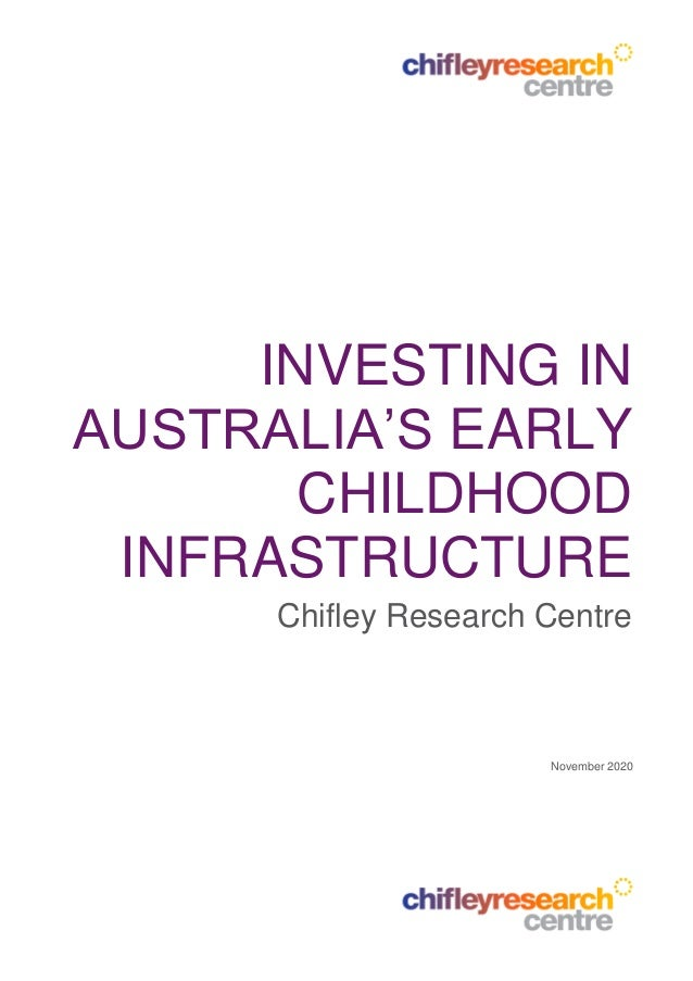 INVESTING IN AUSTRALIA'S EARLY CHILDHOOD INFRASTRUCTURE Chifley Research Centre November 2020
