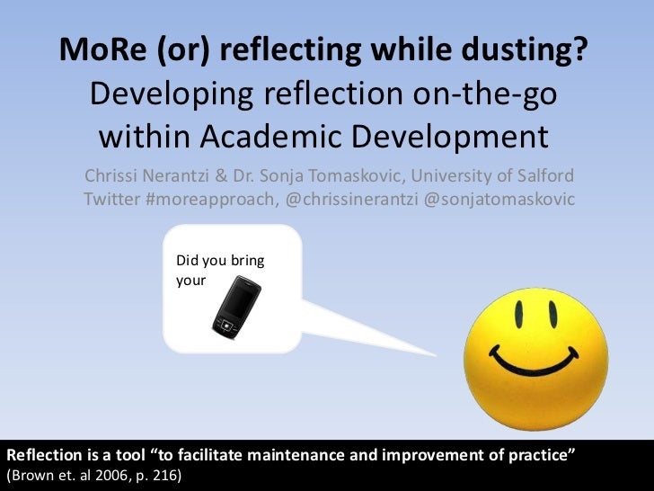 MoRe (or) reflecting while dusting?Developing reflection on-the-go within Academic Development<br />Chrissi Nerantzi & Dr....