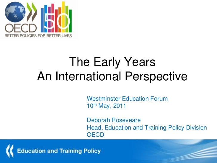 The Early YearsAn International Perspective         Westminster Education Forum         10th May, 2011         Deborah Ros...