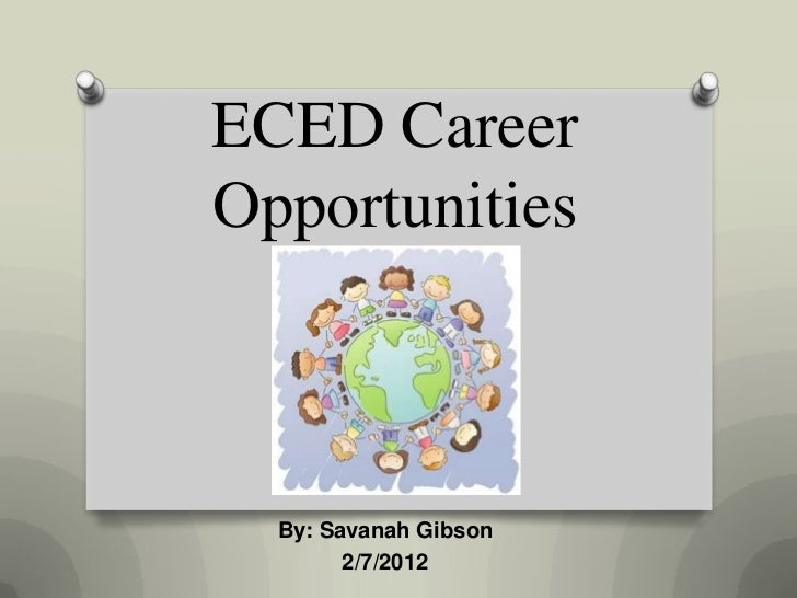ECED CareerOpportunities  By: Savanah Gibson        2/7/2012